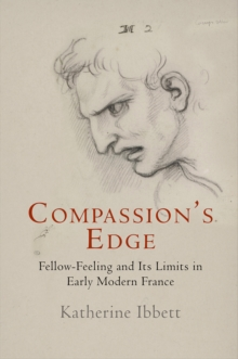 Compassion's Edge : Fellow-Feeling and Its Limits in Early Modern France, Hardback Book