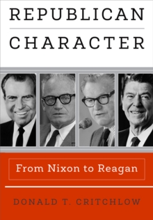 Republican Character : From Nixon to Reagan, Hardback Book