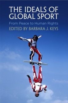 The Ideals of Global Sport : From Peace to Human Rights, Hardback Book