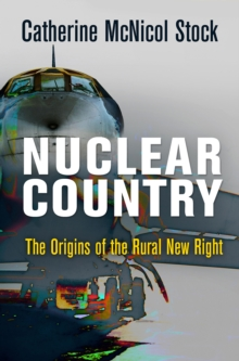 Nuclear Country : The Origins of the Rural New Right, Hardback Book