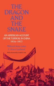 The Dragon and the Snake : An American Account of the Turmoil in China, 1976-1977, Hardback Book