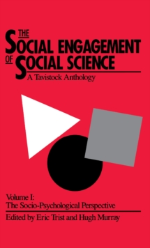 The Social Engagement of Social Science, Volume 1 : A Tavistock Anthology: The Socio-Psychological Perspective, Hardback Book
