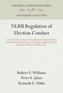 NLRB Regulation of Election Conduct : A Study of the National Labor Relations Board's Policies and Standards for Setting Aside Representation Elections Based on Postelection Objections, Hardback Book