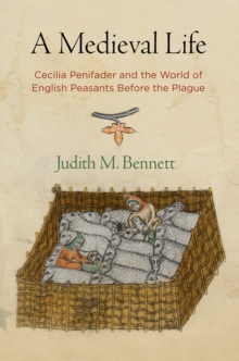 A Medieval Life : Cecilia Penifader and the World of English Peasants Before the Plague, EPUB eBook
