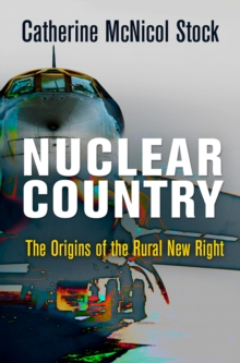 Nuclear Country : The Origins of the Rural New Right, EPUB eBook