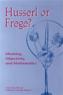 Husserl or Frege? : Meaning, Objectivity, and Mathematics, Hardback Book
