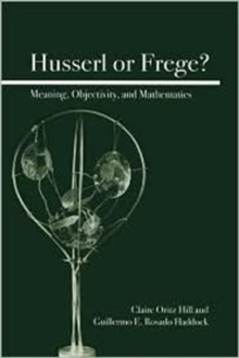 Husserl or Frege? : Meaning, Objectivity, and Mathematics, Paperback / softback Book