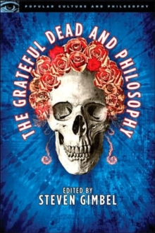 The Grateful Dead and Philosophy : Getting High Minded about Love and Haight, Paperback / softback Book