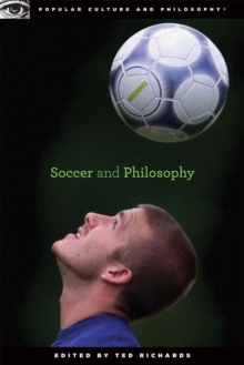 Soccer and Philosophy : Beautiful Thoughts on the Beautiful Game, Paperback / softback Book