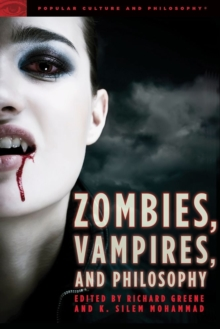 Zombies, Vampires, and Philosophy : New Life for the Undead, Paperback / softback Book