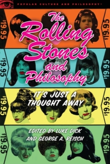 The Rolling Stones and Philosophy : It's Just a Thought Away, Paperback / softback Book