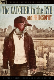 The Catcher in the Rye and Philosophy : A Book for Bastards, Morons, and Madmen, Paperback / softback Book