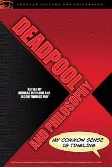 Deadpool and Philosophy : My Common Sense Is Tingling, Paperback / softback Book