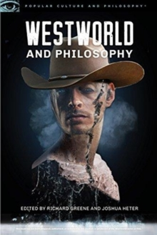 Westworld and Philosophy : Mind Equals Blown, Paperback / softback Book