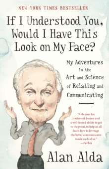 If I Understood You, Would I Have This Look on My Face? : My Adventures in the Art and Science of Relating and Communicating, Paperback / softback Book