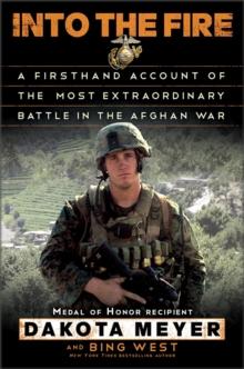 Into the Fire : A Firsthand Account of the Most Extraordinary Battle in the Afghan War, Hardback Book