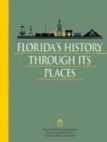 Florida's History Through Its Places : Properties in the National Register of Historic Places, Paperback Book