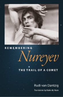 Remembering Nureyev : The Trail of a Comet, Hardback Book