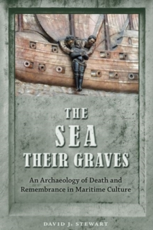 The Sea Their Graves : An Archaeology of Death and Remembrance in Maritime Culture, Hardback Book