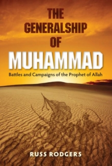 The Generalship of Muhammad : Battles and Campaigns of the Prophet of Allah, Hardback Book