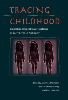 Tracing Childhood : Bioarchaeological investigations of Early Lives in Antiquity, Hardback Book