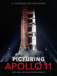 Picturing Apollo 11 : Rare Views and Undiscovered Moments, Hardback Book