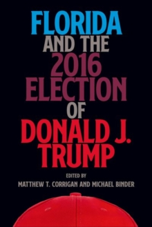 Florida and the 2016 Election of Donald J. Trump, Hardback Book