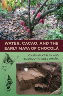Water, Cacao, and the Early Maya of Chocola, Hardback Book