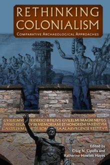 Rethinking Colonialism : Comparative Archaeological Approaches, Paperback / softback Book