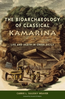 The Bioarchaeology of Classical Kamarina : Life and Death in Greek Sicily, Hardback Book