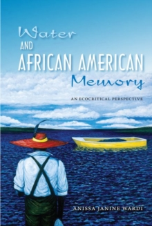 Water and African American Memory : An Ecocritical Perspective, Paperback / softback Book