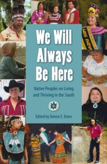 We Will Always be Here : Native Peoples on Living and Thriving in the South, Hardback Book