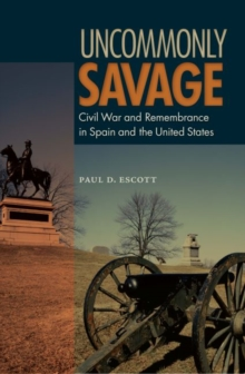 Uncommonly Savage : Civil War and Remembrance in Spain and the United States, Paperback / softback Book