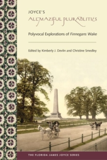 Joyce's Allmaziful Plurabilities : Polyvocal Explorations of Finnegans Wake, Paperback / softback Book
