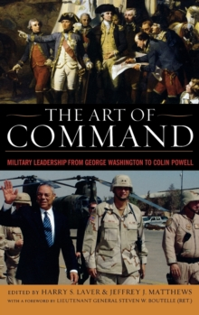 The Art of Command : Military Leadership from George Washington to Colin Powell, Hardback Book