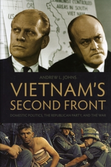 Vietnam's Second Front : Domestic Politics, the Republican Party, and the War, Hardback Book