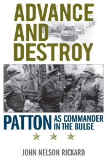 Advance and Destroy : Patton as Commander in the Bulge, Hardback Book