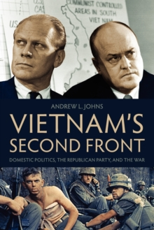 Vietnam's Second Front : Domestic Politics, the Republican Party, and the War, Paperback / softback Book