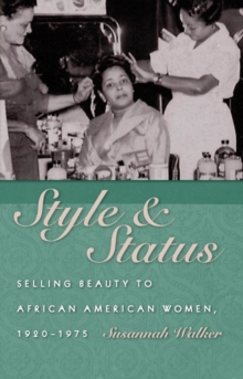 Style and Status : Selling Beauty to African American Women, 1920-1975, EPUB eBook