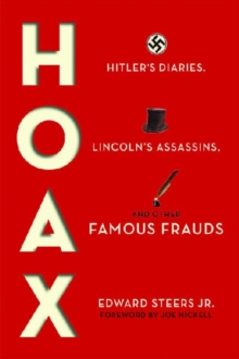 Hoax : Hitler's Diaries, Lincoln's Assassins, and Other Famous Frauds, Hardback Book