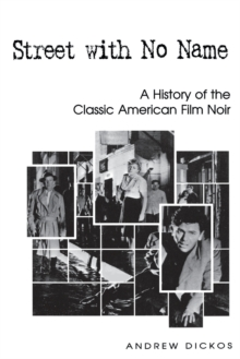 Street with No Name : A History of the Classic American Film Noir, Paperback / softback Book