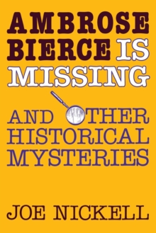 Ambrose Bierce is Missing : And Other Historical Mysteries, Paperback / softback Book