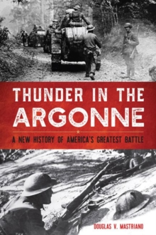 Thunder in the Argonne : A New History of America's Greatest Battle, Hardback Book