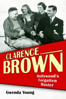 Clarence Brown : Hollywood's Forgotten Master, PDF eBook