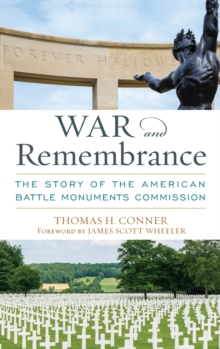 War and Remembrance : The Story of the American Battle Monuments Commission, Hardback Book
