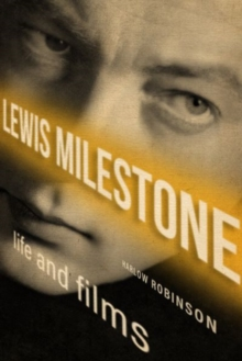 Lewis Milestone : Life and Films, Hardback Book