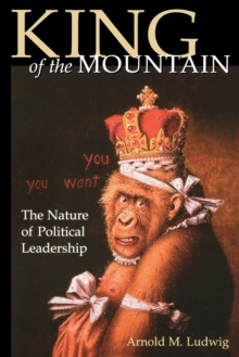 King of the Mountain : The Nature of Political Leadership, Paperback / softback Book