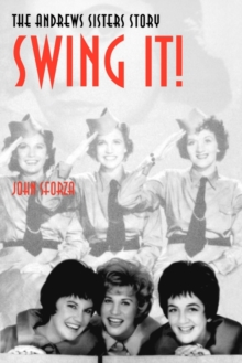 Swing It! : The Andrews Sisters Story, Paperback / softback Book
