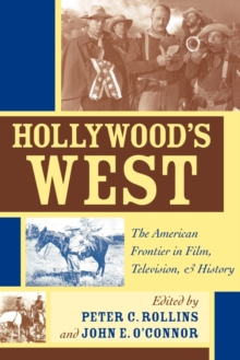 Hollywood's West : The American Frontier in Film, Television, and History, Paperback / softback Book