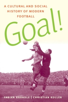 Goal! : A Cultural and Social History of Modern Football, Paperback / softback Book